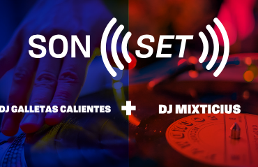 SON(SET): DJ Galletas Calientes + DJ Mixticius